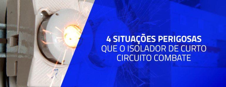 4 situações perigosas que o isolador de curto-circuito combate