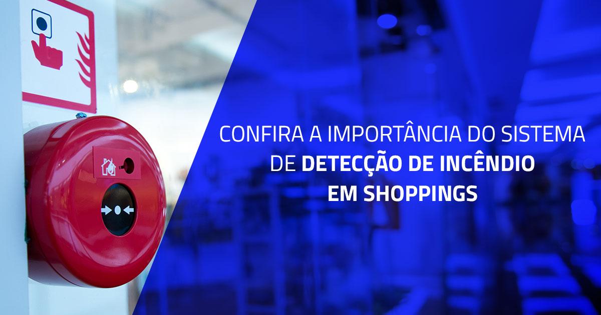 Confira a importância do sistema de detecção de incêndio em shoppings