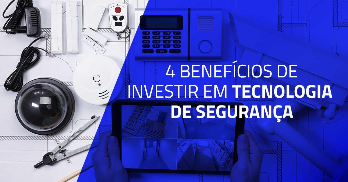 4 benefícios de investir em tecnologia de segurança