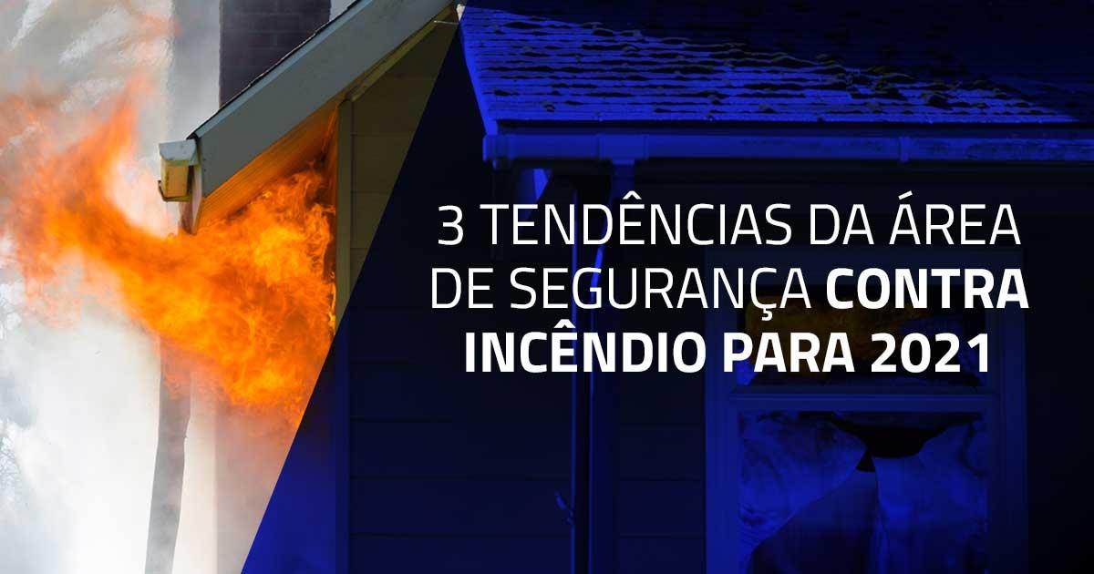 3 tendências da área de segurança contra incêndio para 2021