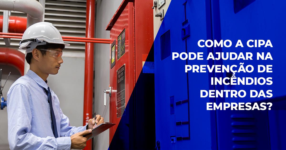 Como a CIPA pode ajudar na prevenção de incêndios dentro das empresas?
