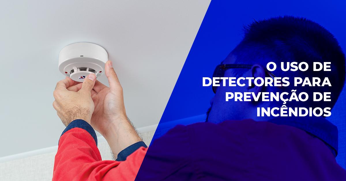 O uso de detectores para prevenção de incêndios