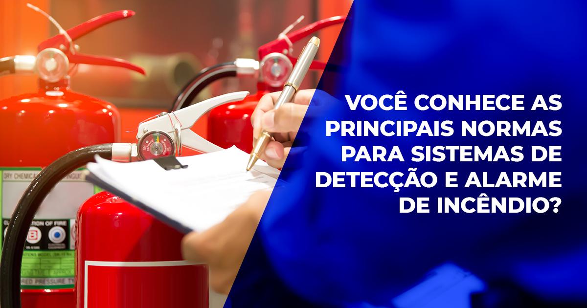 Você conhece as principais normas para sistemas de detecção e alarme de incêndio?