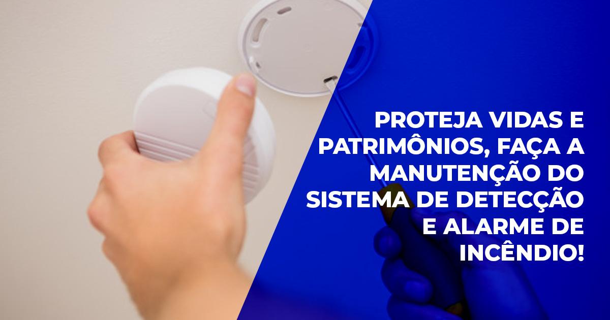Proteja vidas e patrimônios, faça a manutenção preventiva do sistema de detecção e alarme de incêndio!