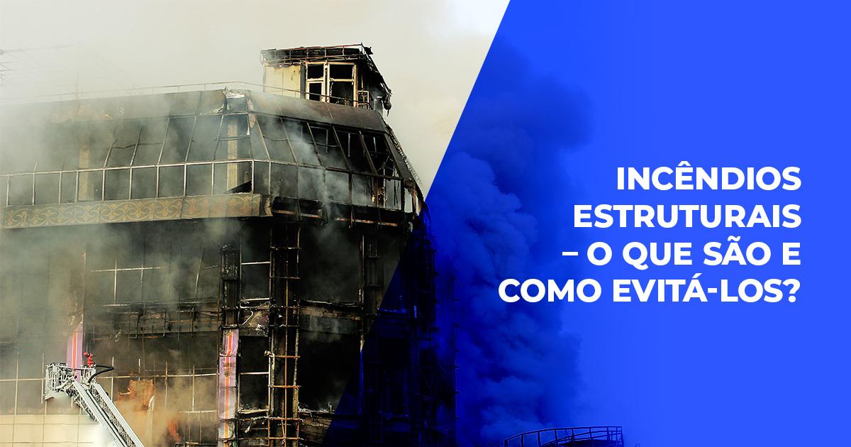 Incêndios estruturais – o que são e como evitá-los?