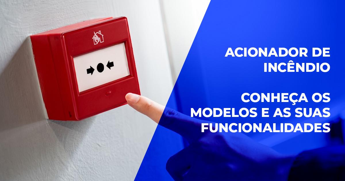 Acionador de incêndio – conheça os modelos e as suas funcionalidades