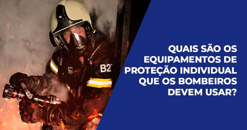 Equipamentos de proteção individual para bombeiros: o que eles devem usar?